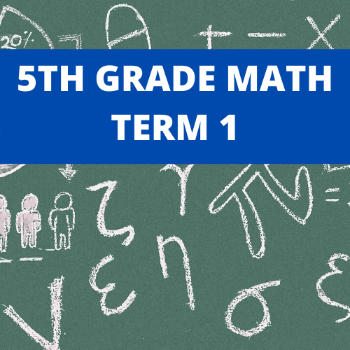Term 1: 5th Grade Mathematics - 10 weeks (Whole Numbers, Multiplication and Division of Whole Numbers, Order of Operations, Fractions and Mixed Numbers, Solving Word Problems)